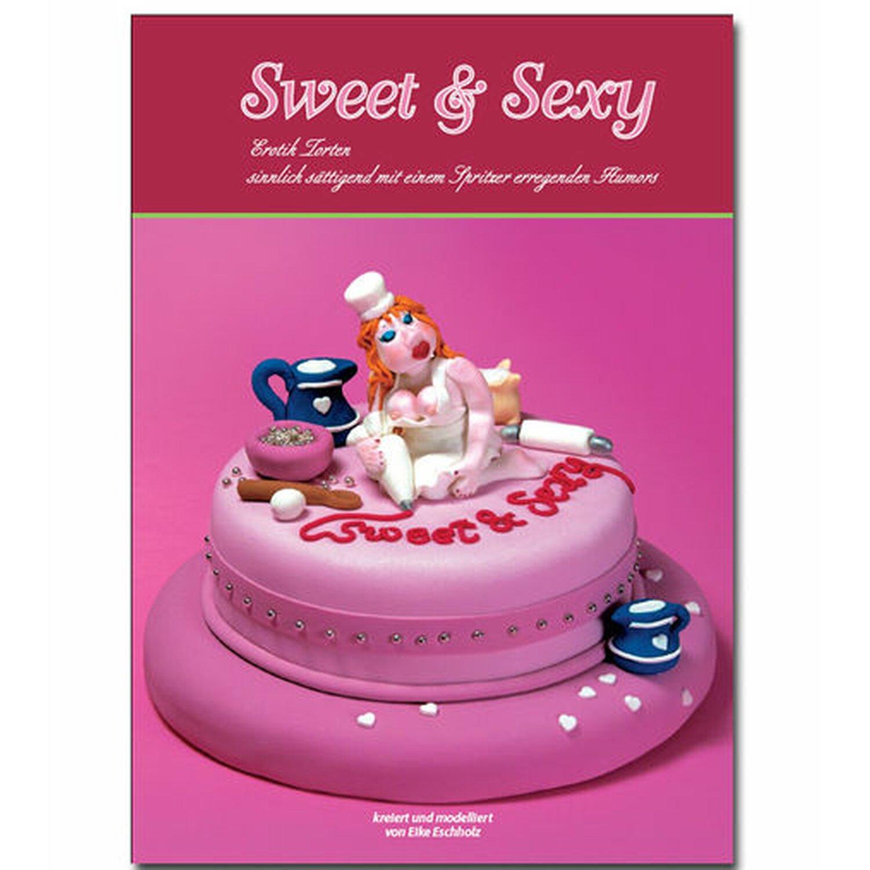 »Sweet & Sexy« - DAS Buch für erotische Torten zum Selbermachen